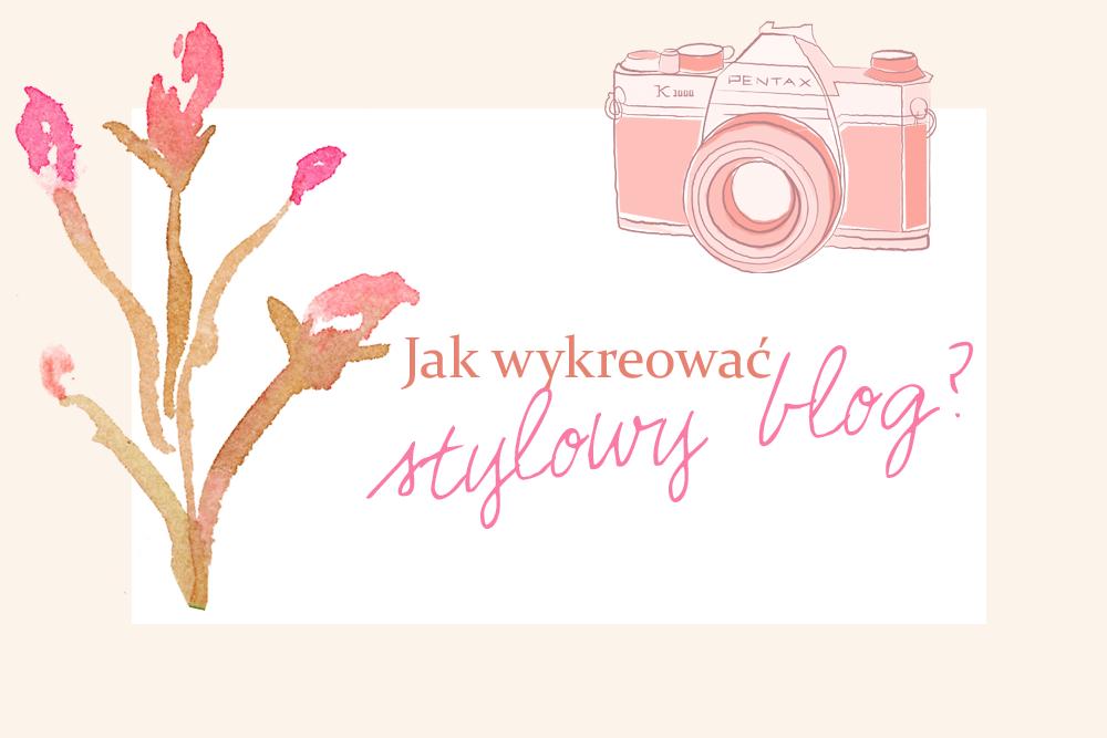 jak wykreować stylowy blog